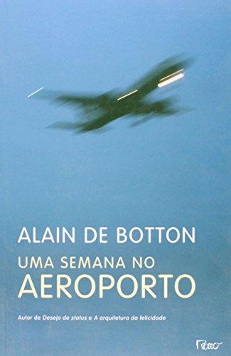 SEMANA NO AEROPORTO, UMA, livro de Alain de Botton