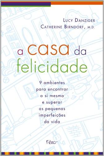 CASA DA FELICIDADE, A, livro de DANZIGER, LUCY; BIRNDORF, CATHERINE