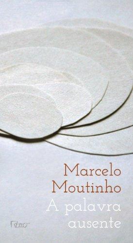 PALAVRA AUSENTE, A, livro de MOUTINHO, MARCELO