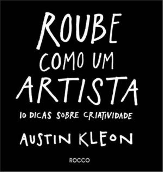 Roube Como Um Artista: 10 Dicas Sobre Criatividade, livro de Austin Kleon