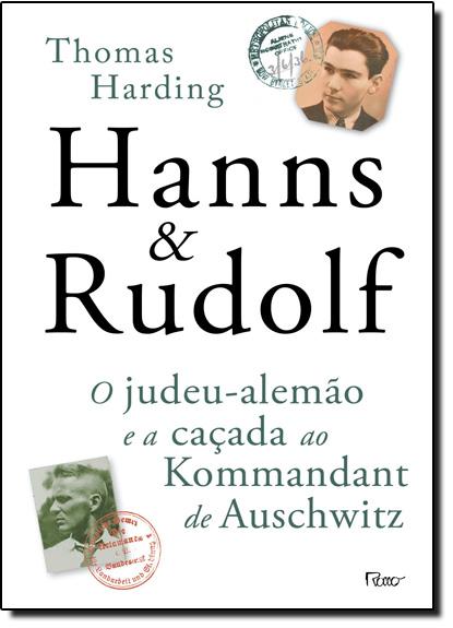 Hanns e Rudolf: O Judeu-alemão e a Caçada Ao Kommandant De Auschwitz, livro de Thomas Harding