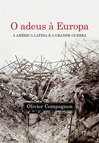 Adeus À Europa, O: A América Latina e a Grande Guerra, livro de Olivier Compagnon