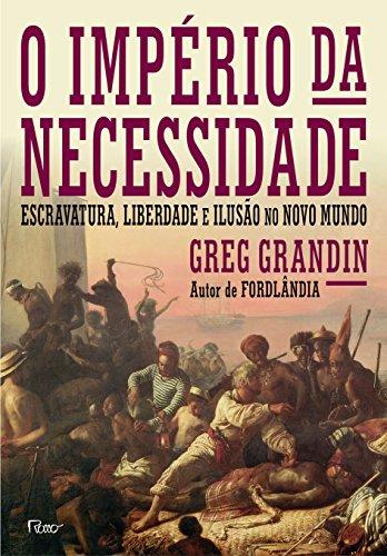 Império da Necessidade, O: Escravatura, Liberdade e Ilusão no Novo Mundo, livro de Greg Grandin