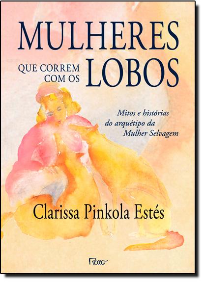 Mulheres Que Correm Com os Lobos, livro de Clarissa Pinkola Estés