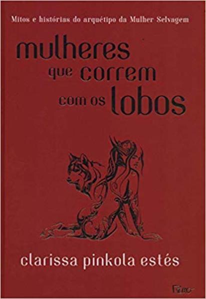 Mulheres que Correm com os Lobos - Capa Dura, livro de Clarissa Pinkola Estés