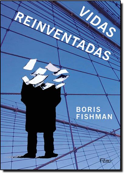 Vidas Reiventadas, livro de Boris Fishman