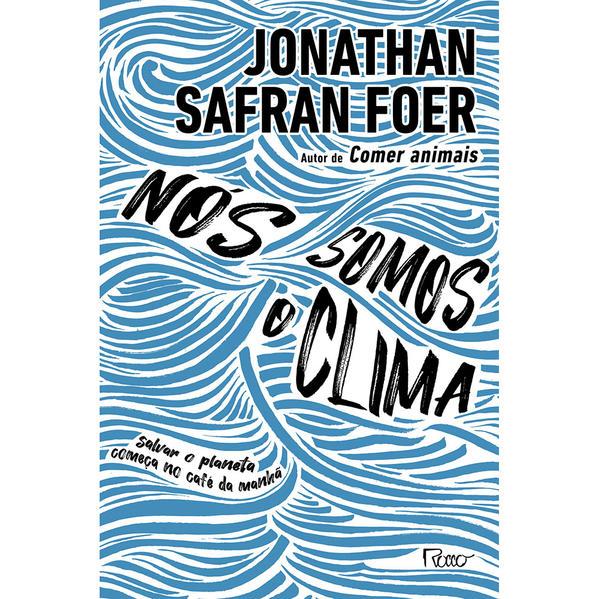 NÓS SOMOS O CLIMA. Salvar o planeta começa no café da manhã, livro de Jonathan Safran Foer