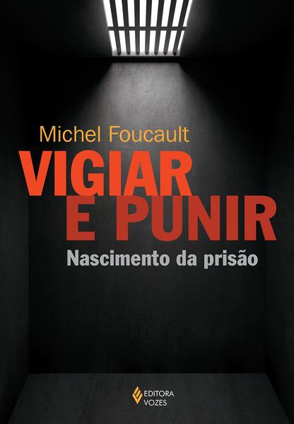 Vigiar e punir – Nascimento da prisão, livro de Michel Foucault