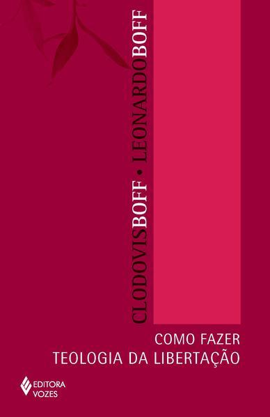 Como fazer teologia da libertação, livro de Leonardo Boff e Frei Clodovis Boff, OFM