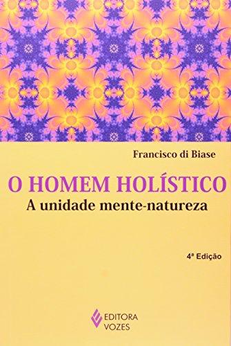 Homem holístico – A unidade mente-natureza, livro de Francisco Di Biase