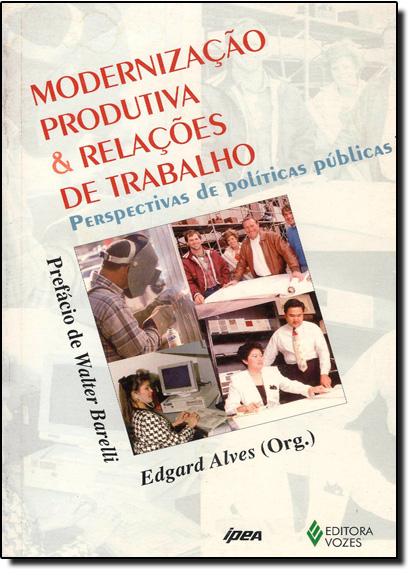 Modernização Produtiva e Relações do Trabalho, livro de Vilson Rodrigues Alves