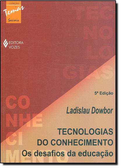 Tecnologias do Conhecimento: Os Desafios da Educação, livro de Ladislau Dowbor