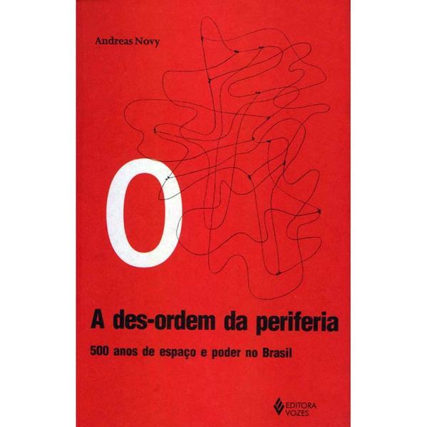 Desordem da periferia. 500 anos de espaço e poder no Brasil, livro de Andreas Novy
