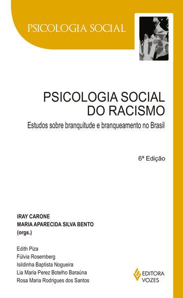 Psicologia social do racismo – Estudos sobre branquitude..., livro de Iray Carone e Maria Aparecida S. Bento (Orgs.)