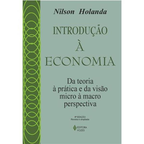 Introdução à economia. Da teoria à prática e da visão micro à macroperspectiva, livro de Nilson Holanda