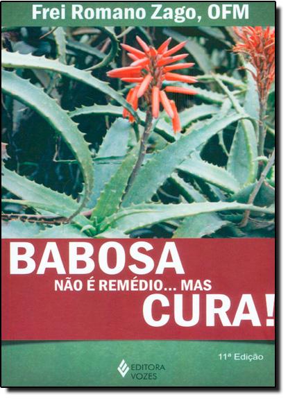 Babosa não é remédio... mas cura!, livro de Frei Romano Zago, OFM