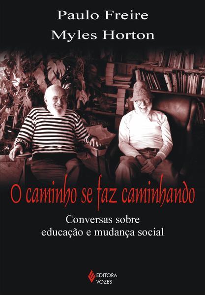 Caminho se faz caminhando. Conversas sobre educação e mudança social, livro de Paulo Freire, Myles Horton