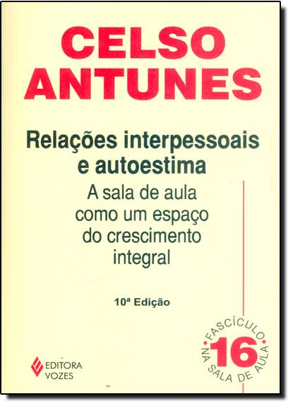 Relações interpessoais e autoestima – fasc. 16, livro de Celso Antunes