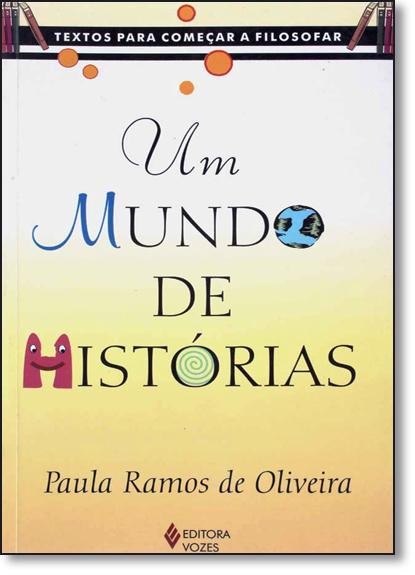 Mundo de Historias, Um - Coleção Textos Para Começar a Filosofar, livro de Paula Ramos de Oliveira
