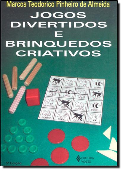 Jogos divertidos e brinquedos criativos, livro de Marcos Teodorico Pinheiro de Almeida