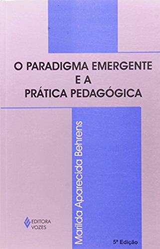 Paradigma emergente e a prática pedagógica, O, livro de Marilda Aparecida Behrens