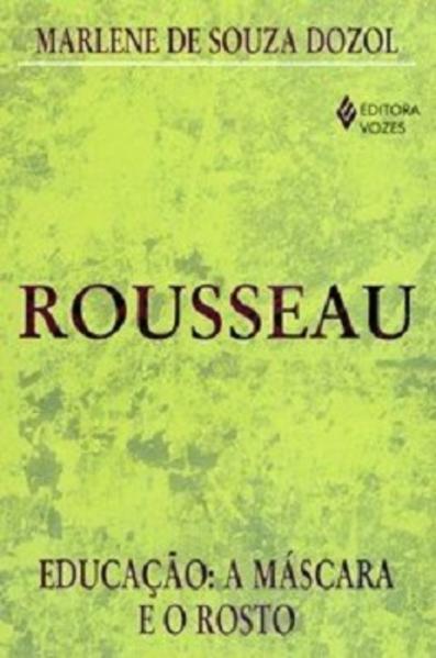 Rousseau – Educação: a máscara e o rosto, livro de Marlene de Souza Dozol