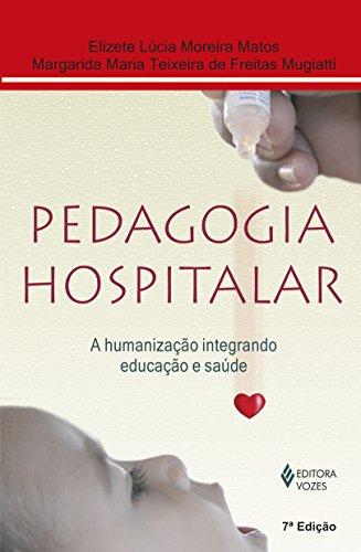 Pedagogia hospitalar – A humanização..., livro de Elizete Lucia Moreira Matos