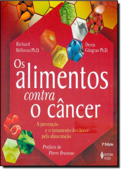 Alimentos contra o câncer, Os, livro de Richard Béliveau e Denis Gingras