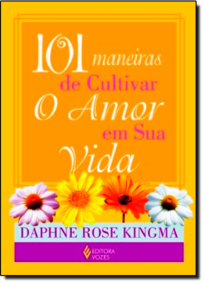 101 maneiras de cultivar o amor em sua vida, livro de Daphne Rose Kingma