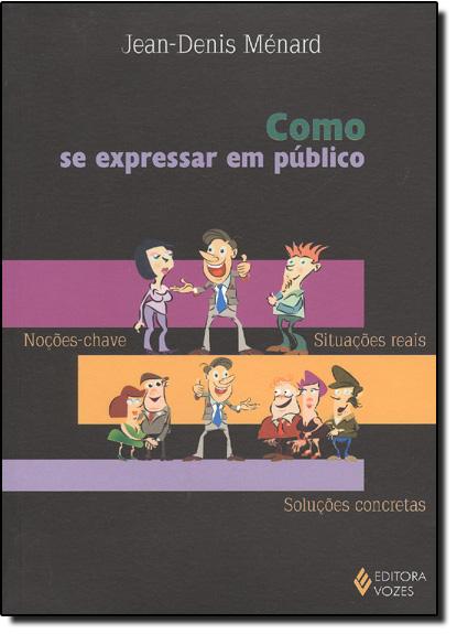 COMO SE EXPRESSAR EM PUBLICO - NOCOES-CHAVE - SITUACOES REAIS - SOLUCOES CO, livro de MENARD