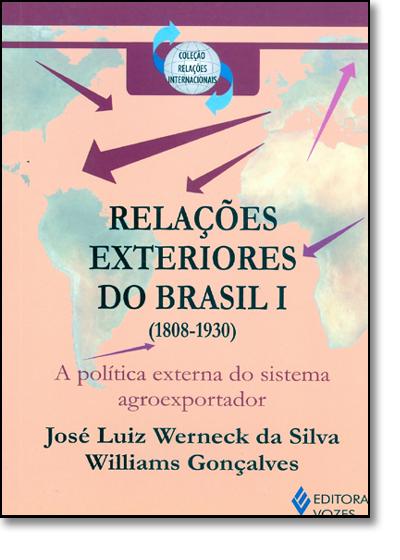 Relações exteriores do Brasil I (1808-1930), livro de William Gonçalves e José Werneck