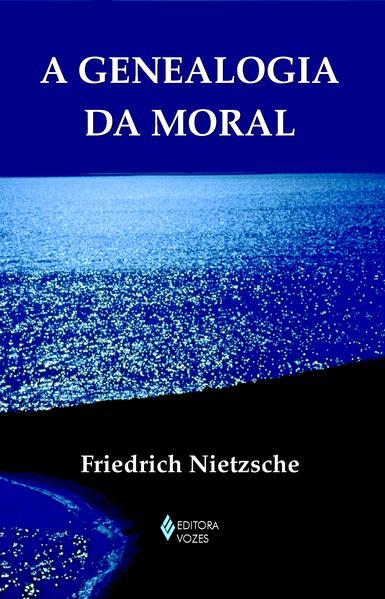 Genealogia da moral (A)    , livro de Friedrich Nietzsche
