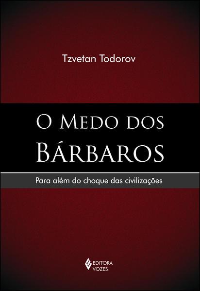 Medo dos Bárbaros, livro de Tzvetan Todorov