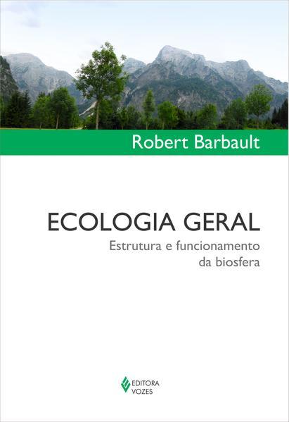 Ecologia geral. Estrutura e funcionamento da biosfera, livro de Robert Barbault