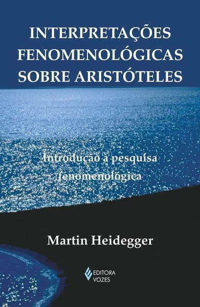 Interpretações fenomenológicas sobre Aristóteles, livro de Martin Heidegger