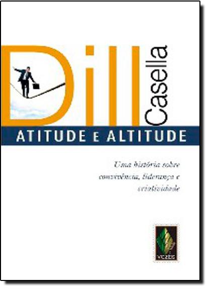 Atitude e Altitude: Uma História Sobre Convivência, Liderança e Criatividade, livro de Dill Casella