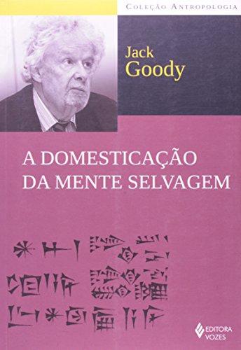 Domesticação da mente selvagem (A), livro de Jack Goody