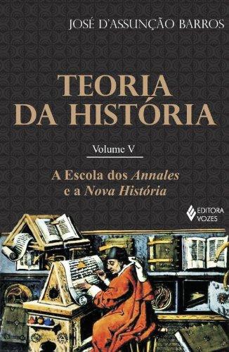 Teoria da história 5 – A escola dos Annales e a nova história, livro de José Costa D´Assunção Barros