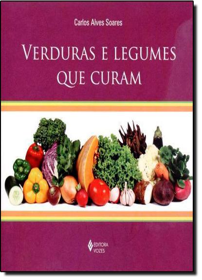 Verduras e legumes que curam, livro de Carlos Alves Soares