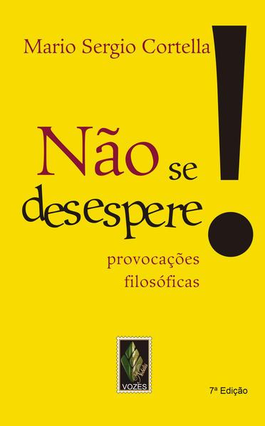 Não se Desespere! Provocações Filosóficas, livro de Mario Sergio Cortella