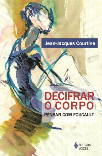 Decifrar o corpo – Pensar com Foucault, livro de Jean-Jacques Courtine