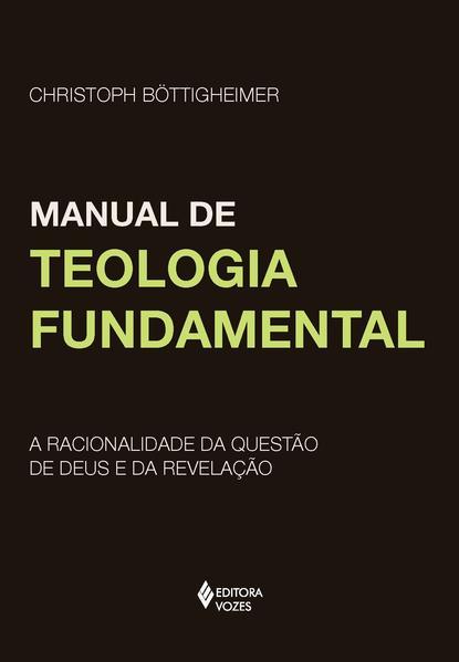 Manual de teologia fundamental. A racionalidade da questão de Deus e da revelação, livro de Christoph Bottigheimer