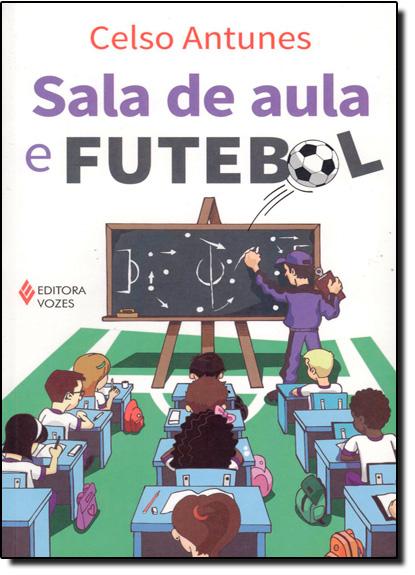 Sala de aula e futebol, livro de Celso Antunes