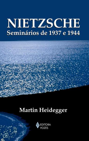 Nietzsche – Seminários de 1937 e 1944, livro de Martin Heidegger