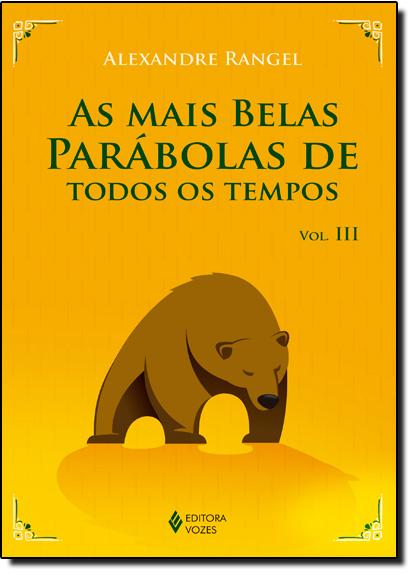 Mais belas parábolas de todos os tempos, As vol. 3, livro de Alexandre Rangel