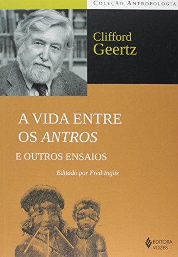 Vida entre os antros e outros ensaios, A, livro de Clifford Geertz