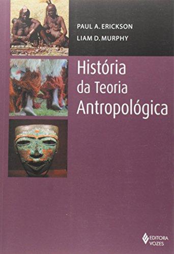 História da teoria antropológica, livro de Paul A. Erickson e Liam D. Murphy