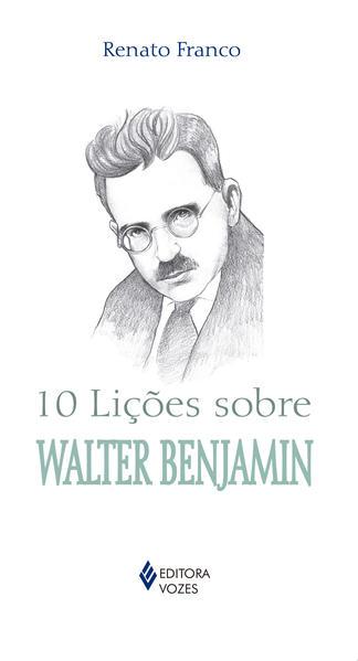 10 lições sobre Walter Benjamim, livro de Renato Franco