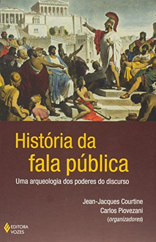 História da fala pública, livro de Jean-Jacques Courtine e Carlos Piovezani (Orgs.)
