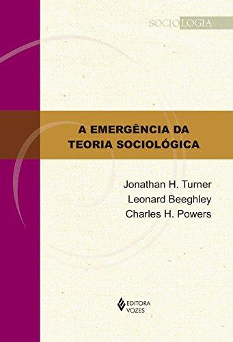 Emergência da teoria sociológica, A, livro de Jonathan H. Tumer, Leonard Beeghley e Charles H. Powers